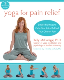 Yoga For Pain Relief : Simple Practices to Calm Your Mind & Heal Your Chronic Pain, Paperback / softback Book