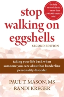 Stop Walking on Eggshells : Taking Your Life Back When Someone You Care About Has Borderline Personality Disorder, Paperback Book
