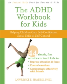 The ADHD Workbook for Kids : Helping Children Gain Self-Confidence, Social Skills, & Self-control, Paperback / softback Book