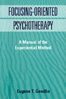 Focusing-Oriented Psychotherapy : A Manual of the Experiential Method, Paperback Book