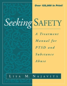 Seeking Safety : a Treatment Manual for PTSD and Substance Abuse, Paperback Book