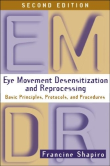 Eye Movement Desensitization and Reprocessing (EMDR) : Basic Principles, Protocols, and Procedures, Hardback Book