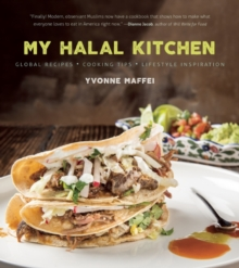 My Halal Kitchen : Global Recipes, Cooking Tips, and Lifestyle Inspiration, Hardback Book