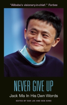 Never Give Up: Jack Ma In His Own Words : Jack Ma in His Own Words, Paperback Book