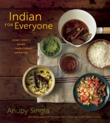 Indian for Everyone : The Home Cook's Guide to Traditional Favorites, Paperback Book