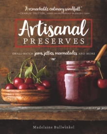 Artisanal Preserves : Small-Batch Jams, Jellies, Marmalades, and More, Paperback Book
