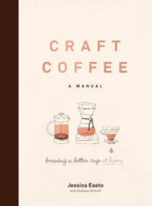 Craft Coffee: A Manual : Brewing a Better Cup at Home, Hardback Book