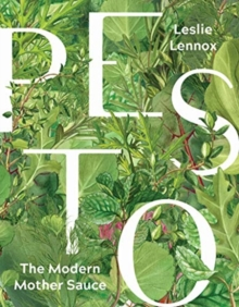 Pesto: The Modern Mother Sauce : More Than 90 Inventive Recipes That Start with Homemade Pestos, Hardback Book