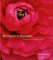 Moments in Between : The Art of the Quiet Mind, Paperback Book