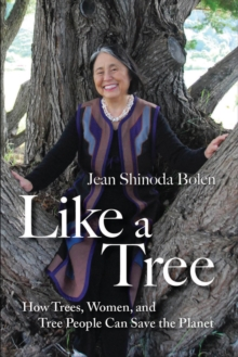 Like a Tree : How Trees, Women, and Tree People Can Save the Planet, Hardback Book