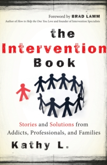 Intervention Book : Stories and Solutions from Addicts, Professionals, and Families, Paperback Book