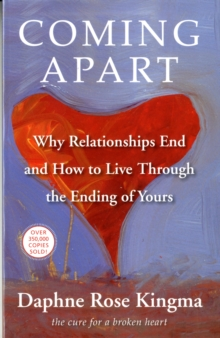 Coming Apart : Why Relationships End and How to Live Through the Ending of Yours, Paperback / softback Book