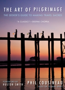 Art of Pilgrimage : The Seeker's Guide to Making Travel Sacred, Paperback / softback Book