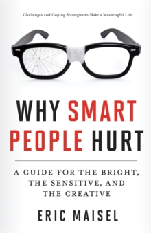 Why Smart People Hurt : A Guide for the Bright, the Sensitive, and the Creative, Paperback Book