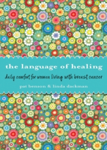 Language of Healing : Daily Comfort for Women Living with Breast Cancer, Paperback / softback Book