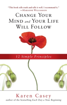 Change Your Mind and Your Life Will Follow : 12 Simple Principles, Paperback Book