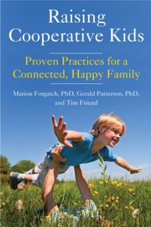 Raising Cooperative Kids : Proven Practices for a Connected, Happy Family, Paperback Book