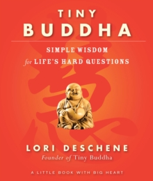 Tiny Buddha : Simple Wisdom for Life's Hard Questions, Paperback Book