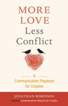 More Love, Less Conflict : A Communication Playbook for Couples, Paperback / softback Book