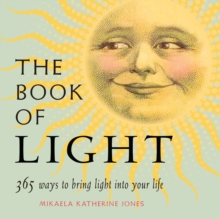 The Book of Light : 365 Ways to Bring Light into Your Life, Paperback Book