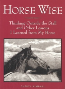 Horse Wise : Thinking Outside the Stable and Other Lessons I Learned from My Horse, Paperback Book