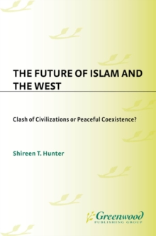 The Future of Islam and the West: Clash of Civilizations or Peaceful Coexistence? : Clash of Civilizations or Peaceful Coexistence?, PDF eBook