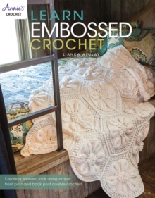 Learn Embossed Crochet : Create a Textured Look Using Simple Front Post and Back Post Double Crochet, Paperback Book
