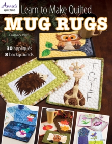 Learn to Make Quilted Mug Rugs : 30 Appliques 8 Backgrounds, Paperback / softback Book