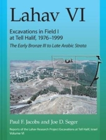 Lahav VI: Excavations in Field I at Tell Halif, 1976-1999 : The Early Bronze III to Late Arabic Strata, Hardback Book