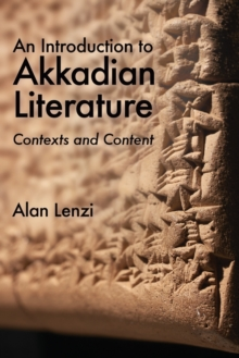 An Introduction to Akkadian Literature : Contexts and Content, Paperback / softback Book