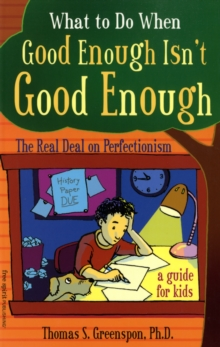 What to Do When Good Isn't Good Enough : The Real Deal on Perfectionism: a Guide for Kids, Paperback Book