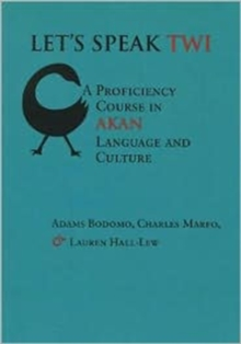 Let's Speak Twi : Proficiency Course in Akan Language and Culture, Paperback / softback Book