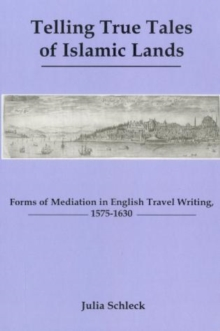 Telling True Tales Of Muslin Lands : Forms of Meditation in English Travel Writing, 1575-1630, Hardback Book