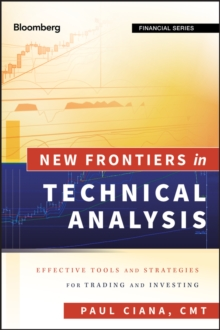 New Frontiers in Technical Analysis : Effective Tools and Strategies for Trading and Investing, Hardback Book