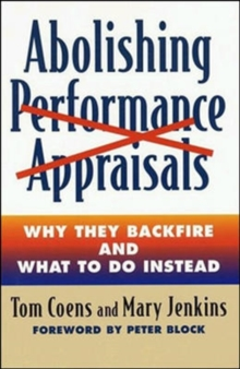 Abolishing Performance Appraisals - Why They Backfire and What to Do Instead, Paperback Book