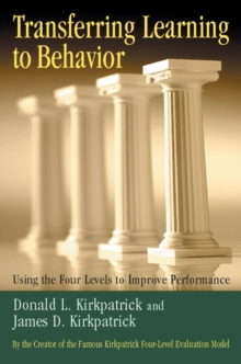 Transferring Learning to Behavior : Using the Four Levels to Improve Performance, PDF eBook