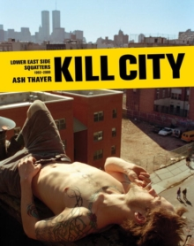 Kill City : East Village Squatters 1992-2000, Hardback Book
