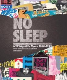 No Sleep : NYC Nightlife Flyers 1988-1999, Hardback Book