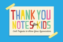 Thank You Notes for Kids : Cool Projects to Show Your Appreciation, Paperback Book
