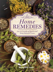 Home Remedies : An A-Z Guide of Quick And Easy Natural Cures, Paperback / softback Book