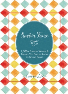 Savoir Faire : 1,000+ Foreign Words and Phrases You Should Know to Sound Smart, Hardback Book