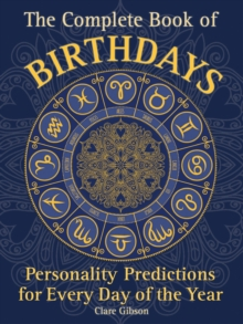 The Complete Book of Birthdays : Personality Predictions for Every Day of the Year, Paperback / softback Book
