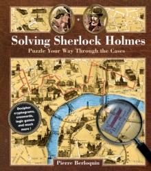 Solving Sherlock Holmes : Puzzle Your Way Through the Cases, Hardback Book