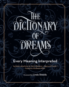 The Dictionary of Dreams : Every Meaning Interpreted, Paperback / softback Book