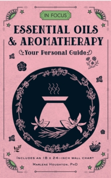 In Focus Essential Oils & Aromatherapy : Your Personal Guide - Includes an 18x24-inch wall chart, Hardback Book