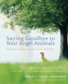 Saying Goodbye to Your Angel Animals : Finding Comfort After Losing Your Pet, EPUB eBook
