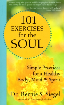 101 Exercises for the Soul : Simple Practices for a Healthy Body, Mind, and Spirit, Paperback Book