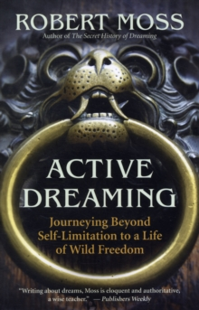 Active Dreaming : Journeying Beyond Self-limitation to a Life of Wild Freedom, Paperback / softback Book