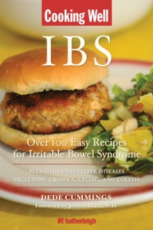 Cooking Well: Ibs : Over 100 Easy Recipes for Irritable Bowel Syndrome Plus other digestive Diseases Including Crohn's, Celiac and Colit, Paperback Book