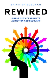 Rewired : A Bold New Approach to Addiction and Recovery, Paperback Book